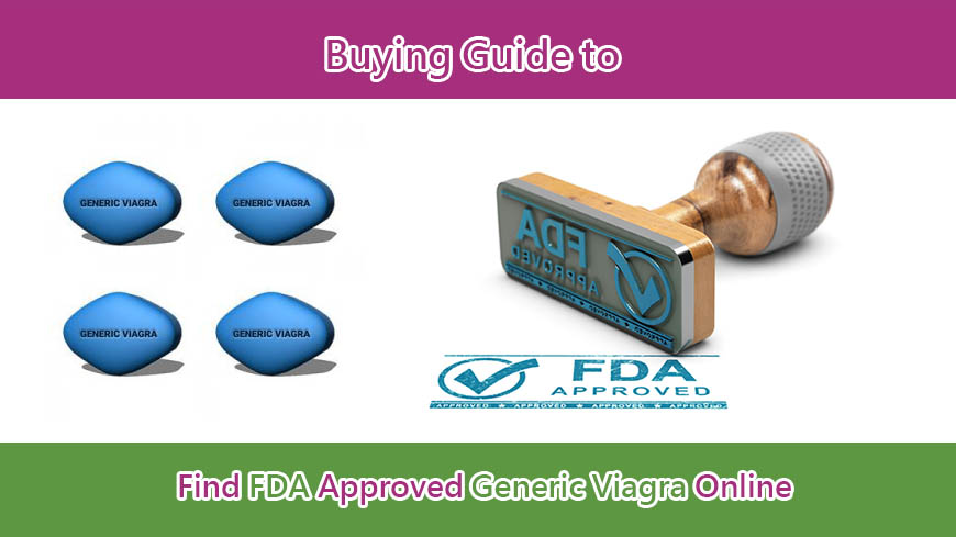 Buying Guide to Find FDA Approved Generic Viagra Online