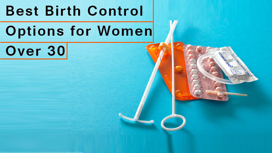 Best Birth Control Options for Women Over 30