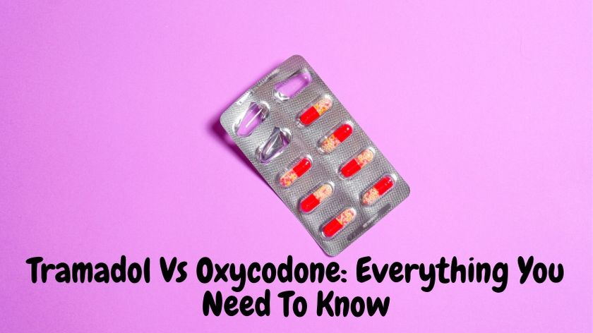 Tramadol Vs Oxycodone: Everything You Need To Know